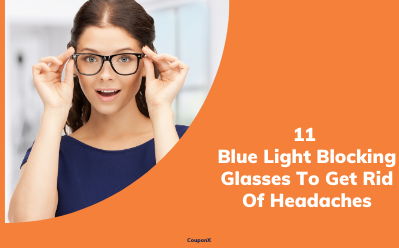 Blue Light Blocking Glasses That Are On Offer To Get Rid Of Headaches